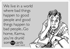 Go home Karma: you're drunk!