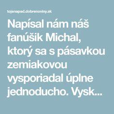 Napísal nám náš fanúšik Michal, ktorý sa s pásavkou zemiakovou vysporiadal úplne jednoducho. Vyskúšal starý recept, ktorý sa v rodine už roky nepoužíval!