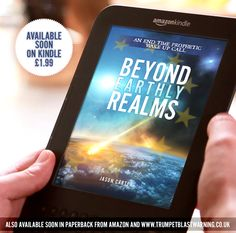 Beyond Earthly Realms available soon on Kindle, Amazon and from http://www.trumpetblastwarning.co.uk/