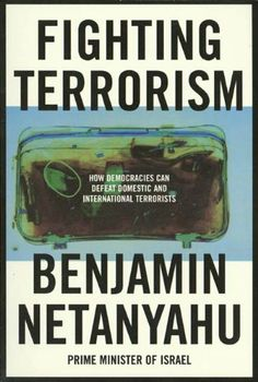 Fighting Terrorism: How Democracies Can Defeat Domestic and International Terrorists by Benjamin Netanyahu. $9.99. 180 pages. Publisher: Farrar, Straus and Giroux; 2nd edition (March 21, 1997)