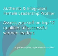 Assess yourself on the qualities of Authentic & Integrated Women's Leadership.  In only 5 minutes you will learn which steps to take to start integrating all parts of your life and expand  your ability to produce results everywhere based on your leadership profile. http://www.gifew.org/leadership-profiler/