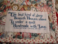 Great Quilt Label Saying: The best kind of sleep Beneath Heaven above is under a quilt Handmade with Love.