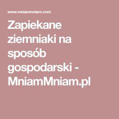 Zapiekane ziemniaki na sposób gospodarski -  MniamMniam.pl