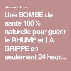 Une BOMBE de santé 100% naturelle pour guérir le RHUME et LA GRIPPE en seulement 24 heures !! - Astuce O Naturelle