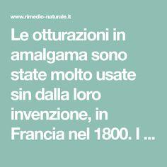 Le otturazioni in amalgama sono state molto usate sin dalla loro invenzione, in Francia nel 1800. I dentisti di (quasi) tutto il mondo continuano ad usarli