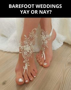 No shoes just decorative thongs for a beach wedding...hmmm