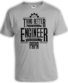 0611531d6 Funny Papa T Shirt Engineer Shirt Gifts For Dad Clothing The Only Thing  Better Than A Engineer Is Being A Papa TShirt Mens Tee FAT-19