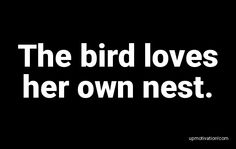 The bird loves her own Proverbs, Love Her, Love Quotes, Birds, Qoutes Of Love, Quotes Love, Bird, Quotes About Love, Love Crush Quotes