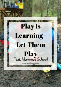 Play Is Learning - Let Them Play | Have you thought about unstructured learning? Mammas School is talking about ways that you can teach your children just through every day play. Perfect for home schooling, or just spending time together as a family http://oddhogg.com