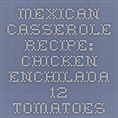 Mexican Casserole Recipe: Chicken Enchilada - 12 Tomatoes