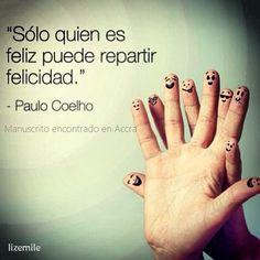 Sólo quien es feliz puede repartir la felicidad - @Paulo Coelho #ManuscritoAccra ♥♥♥♥