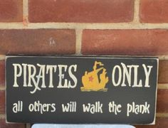 Pirates Only - all others will walk the plank!  Ha ha I love it :)