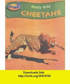 Take-Off! Really Wild Cheetahs (9780431029092) Claire Robinson , ISBN-10: 0431029091  , ISBN-13: 978-0431029092 ,  , tutorials , pdf , ebook , torrent , downloads , rapidshare , filesonic , hotfile , megaupload , fileserve