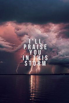 I Will Praise You In This Storm!  For daily faith, motivation, success, business, marketing, sales, personal finance, health, fitness, nutrition and other exceptional content connect with us on our social networks here:  http://www.easyinsurancegroup.com/p/followback-and-connect-on-social.html