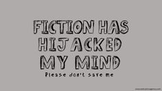 Fiction has hijacked my mind. Please don't save me. -via falling-inlove-with-books