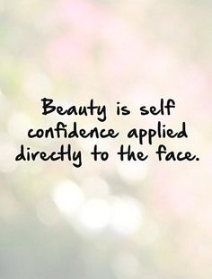 Beauty is self confidence applied directly to the face. Picture Quotes.