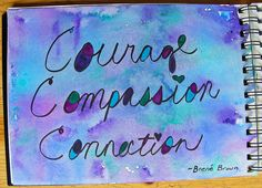 Courage, Compassion, Connection by Brene Brown
