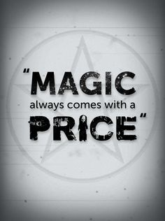 """Magic always comes with a price"""