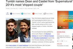 """Most Reblogged Ships on Tumblr"" ""…No. 1 is ""Destiel,"" Dean Winchester and Castiel from Supernatural. An incredible, oft-controversial cult of fandom surrounds Supernatural and its slashfic in particular, so it's not all that surprising that even Directioners can't get them beat. But then, Castiel does have the heavens on his side."" — Cosmopolitan"
