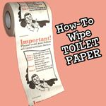 http://gayweddinggear.com/wedding-gifts-wedding-supplies-wedding-favors/?p=777 How to wipe toilet paper...this is one of my favorite gag gifts to someone.  Not only does it cause a laugh but after people go they will be asking you where you found it.  It is perfect to have for fun parties or the holidays if you want to keep everyone laughing and having fun.  Buy how to wipe toilet paper and other novelty toilet paper by clicking the link.