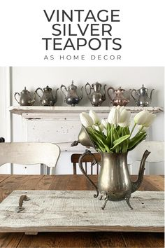 A MISMATCHED COLLECTION OF VINTAGE SILVER TEAPOTS CAN ADD SO MUCH CHARM AND SIMPLICITY TO YOUR MANTEL DECOR OR AS A CENTERPIECE.