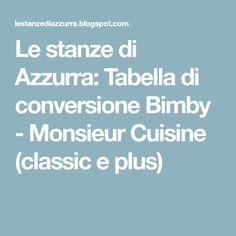 Le stanze di Azzurra: Tabella di conversione Bimby - Monsieur Cuisine (classic e plus) Connection, Recipe, Die Cutting