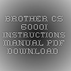 BROTHER CS-6000I INSTRUCTIONS MANUAL Pdf Download.