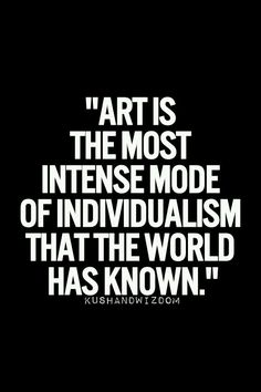 """Art is the most intense mode of individualism that the world has known."" By Kushandwizdom quotes 20 Motivating Artist Quotes to Spark Your Inspiration Words Quotes, Me Quotes, Motivational Quotes, Inspirational Quotes, Art Sayings, Quotes On Art, Famous Quotes, Art Qoutes, Quotes Positive"