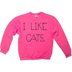 I Like Cats Sweatshirt Bright Pink Kitten Kitty Catz Cat Sweater... ($25) ❤ liked on Polyvore