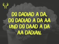 Do dadiad a da, do dadiad a da aa and do daad a da aa dadian! Proverbs Quotes, Bavaria, Humor, Sayings, Words, Smile, Instagram, Funny Sayings, Funny Pics