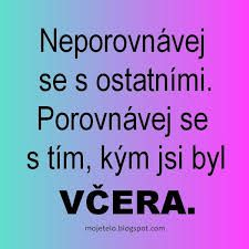 Porovnávej se s tím, kým jsi vyl VĆERA. Motto, Positive Living, Humor, Carpe Diem, Life Quotes, Thankful, Positivity, Writing, Motivation