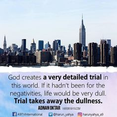 God creates a very detailed trial in this world. If it hadn't been for the negativities, life would be very dull. Trial takes away the dullness. #newyear #happynewyear #2017 #islam #God #quran #Muslim #books #adnanoktar #istanbul #islamicquote #love #Turkey #believe #art#instaart #luxury #UK #usa #travel #photoshoot #photooftheday #democracy #nature#motivation
