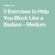 5 Exercises to Help You Block Like a Badass – Medium