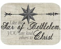 Like the Star of Bethlehem, You can lead others to Christ.