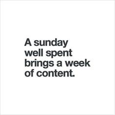 A Sunday well spent brings a week of content #perfect #inspirationalquotes #quote #gratitude #love #dogood #begood #happiness #karma #goodkarma #badkarma #amazingkarma #instantkarma #happy #smile #happiness #love #inspiration #smile #instagood #bestoftheday #instadaily #beautiful #followme #amazing #instalike #friends #instamood