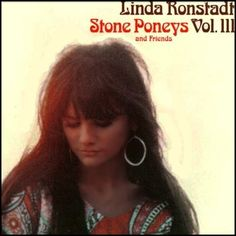 """""""Linda Ronstadt / Stone Poneys And Friends, Vol. III"""" (1968, Capitol).  The Stone Poneys' third and last LP.  Contains """"Some Of Shelley's Blues"""" and """"Up To My Neck In High Muddy Water."""""""
