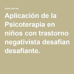 Aplicación de la Psicoterapia en niños con trastorno negativista desafiante.