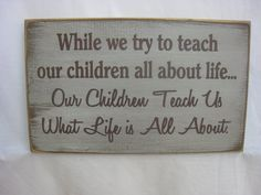 Country Rustic Prim Sign While we try to teach our children all about life...Our Children Teach Us What Life is All About by ExpressionsNmore, $19.95
