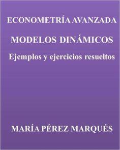 Econometria avanzada: modelos dinámicos: ejemplos y ejercicios resueltos / Maria Perez Marqués
