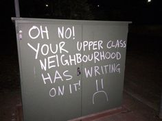 """Oh no! Your upper class neighborhood has writing on it!"""