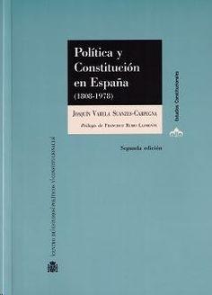Política y Constitución en España : (1808-1978) / Joaquín Varela Suanzes-Carpegna.   Centro de Estudios Políticos y Constitucionales, 2014.