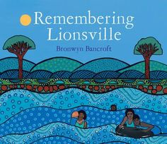 Remembering Lionsville- Renowned artist Bronwyn Bancroft tells her inspiring story of growing up in country New South Wales. A unique picture book for the whole family.