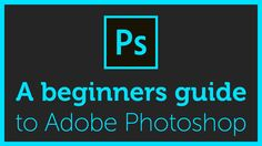 The Complete Beginners guide to Adobe Photoshop  | Course overview & bre...