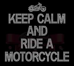 Keep Calm and Ride A Motorcycle Rhinestone Tee by KandyCoat, $25.00 Find us on Facebook: Rock Kandy Designs
