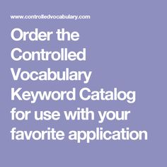 Order the Controlled Vocabulary Keyword Catalog for use with your favorite application