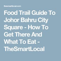 Food Trail Guide To Johor Bahru City Square - How To Get There And What To Eat - TheSmartLocal