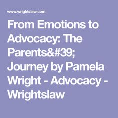 From Emotions to Advocacy: The Parents' Journey by Pamela Wright - Advocacy - Wrightslaw
