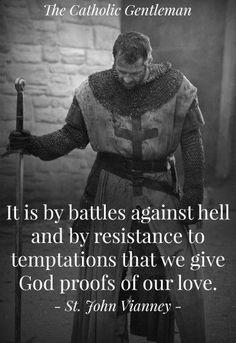 Preuve d'amour- C'est par nos luttes contre l'enfer et notre résistance aux tentations que nous offrons au Seigneur les preuves de notre amour- St-Jean Marie Vianney: