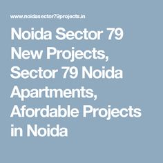 Noida Sector 79 New Projects, Sector 79 Noida Apartments, Afordable Projects in Noida