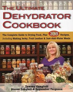The Ultimate Dehydrator Cookbook: The Complete Guide to D...